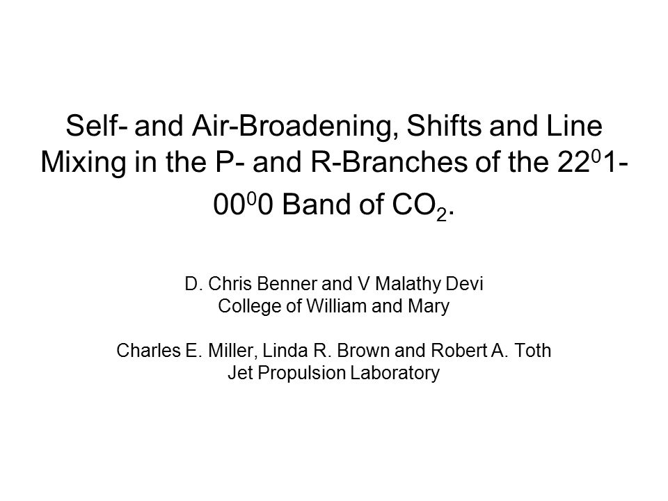 D. Chris Benner and V Malathy Devi College of William and Mary Charles E. Miller, Linda R. Brown and Robert A. Toth Jet Propulsion Laboratory Self- an