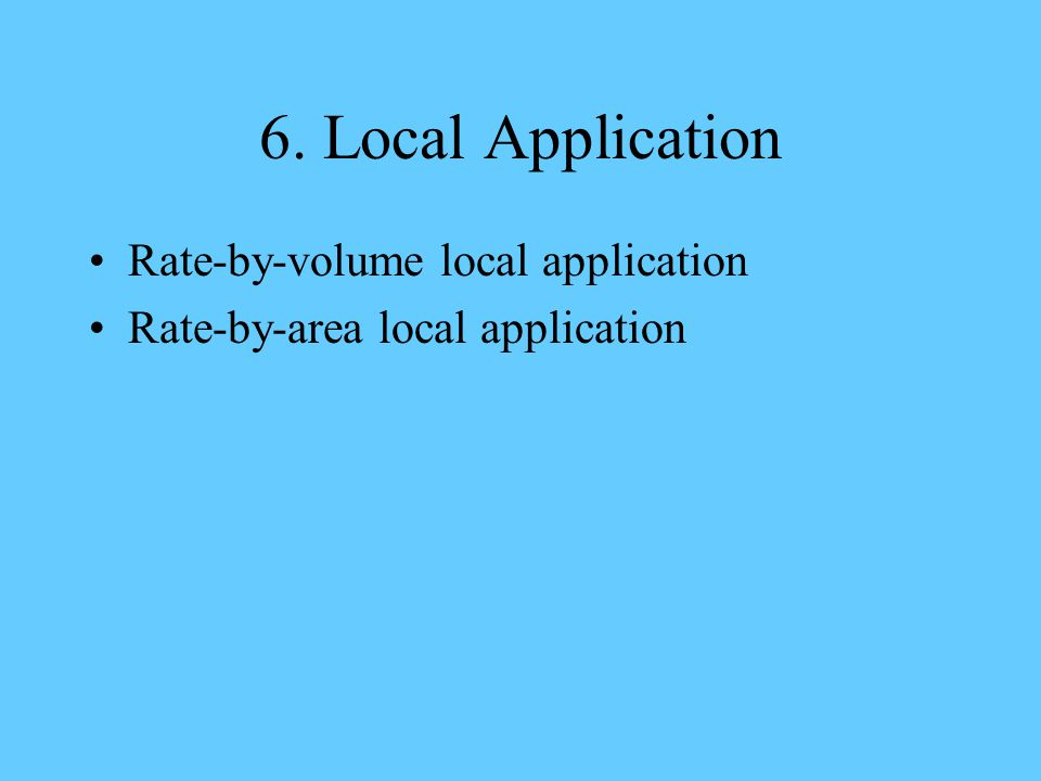 6. Local Application Rate-by-volume local application Rate-by-area local application