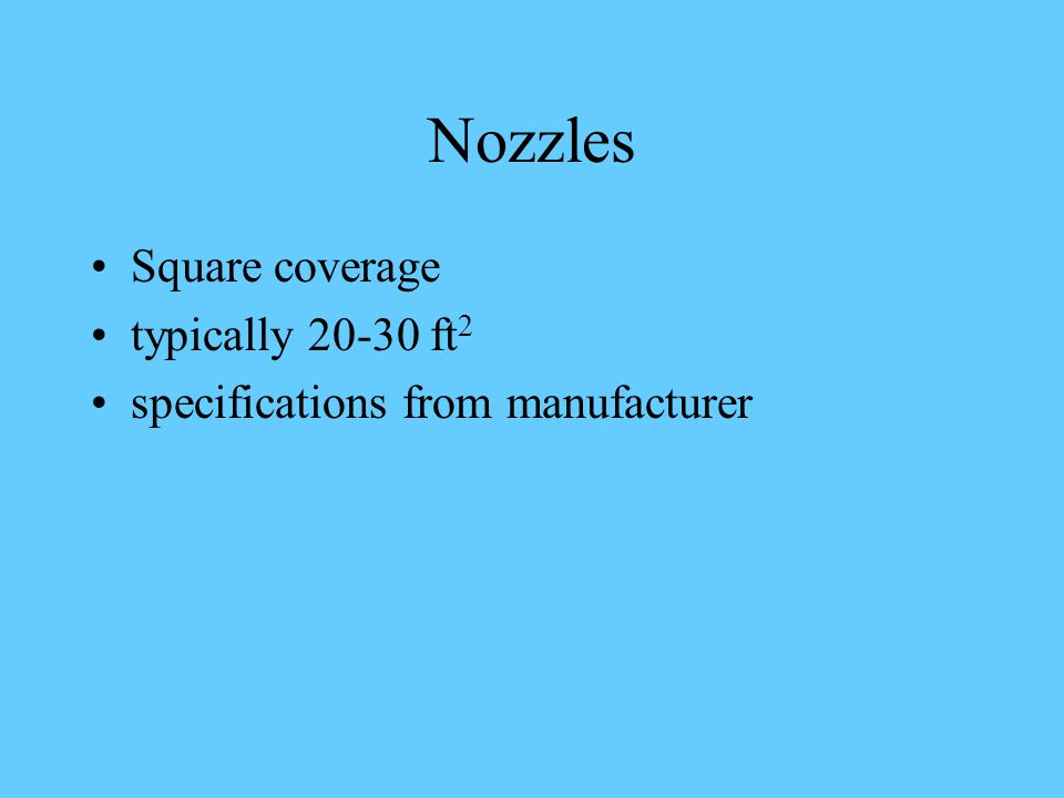 Nozzles Square coverage typically 20-30 ft 2 specifications from manufacturer