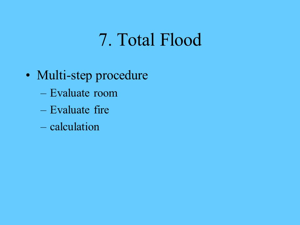 7. Total Flood Multi-step procedure –Evaluate room –Evaluate fire –calculation