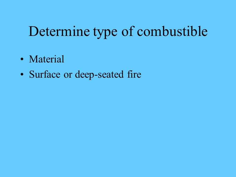 Determine type of combustible Material Surface or deep-seated fire