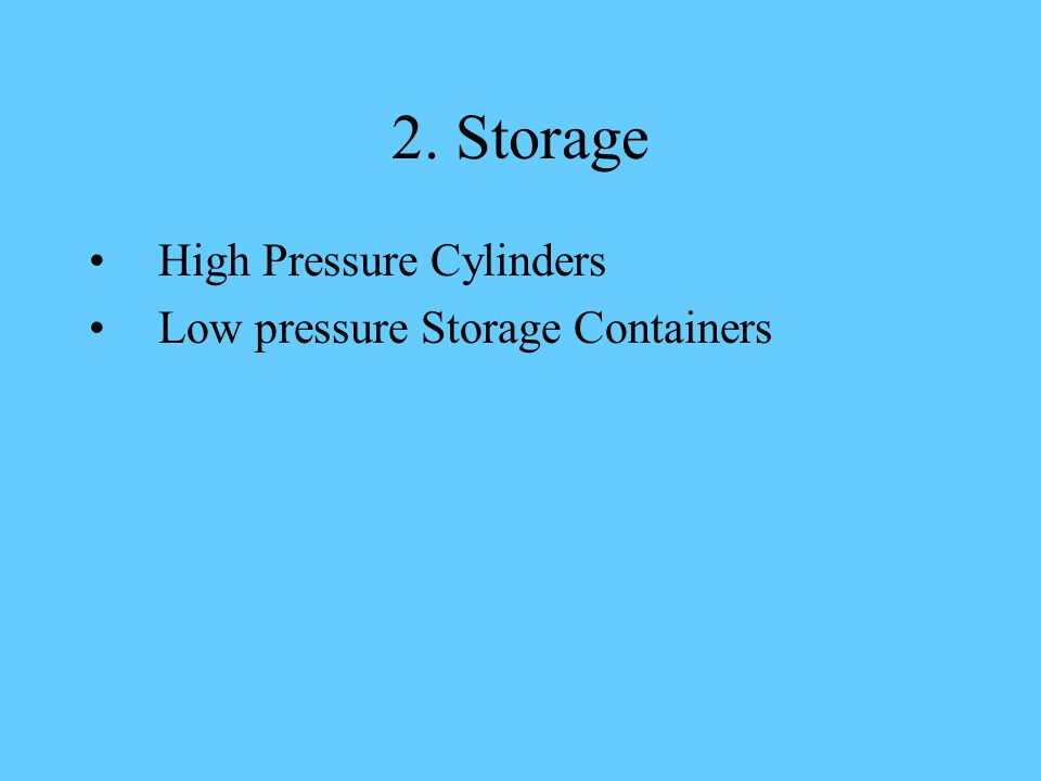 2. Storage High Pressure Cylinders Low pressure Storage Containers
