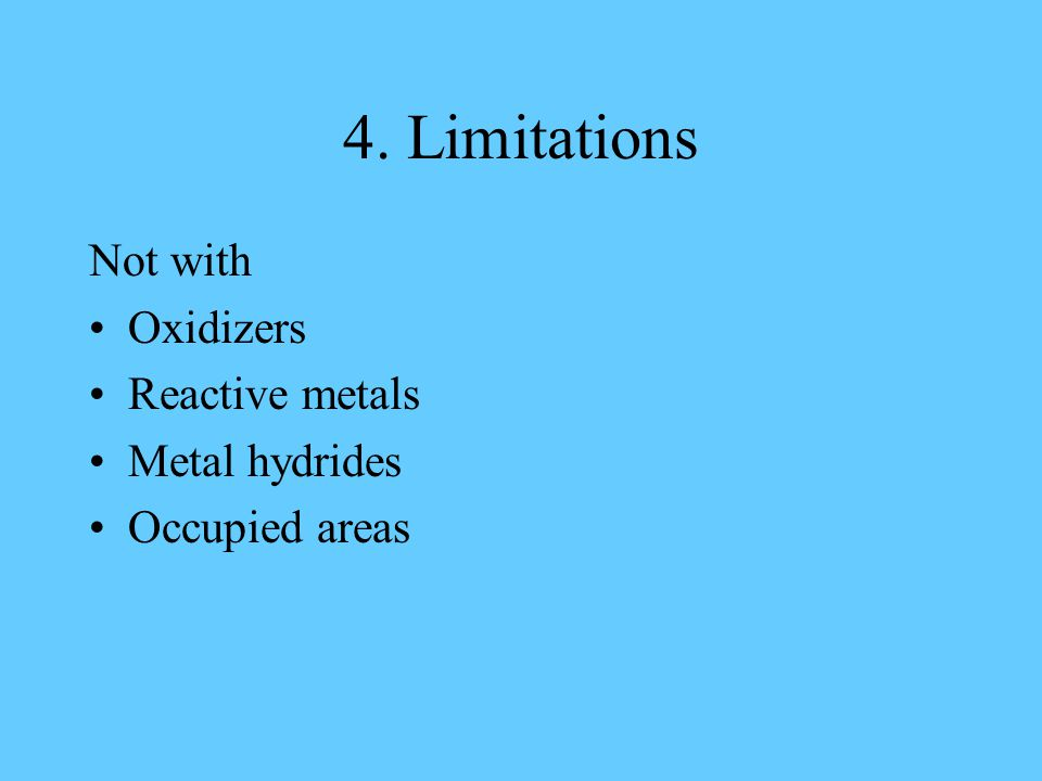 4. Limitations Not with Oxidizers Reactive metals Metal hydrides Occupied areas