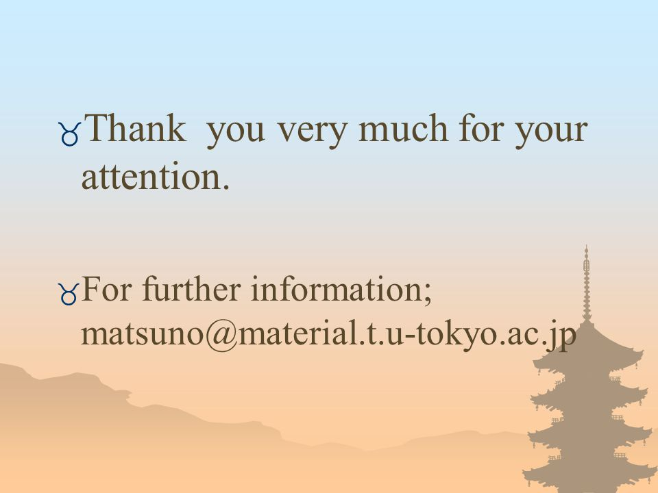 _ Thank you very much for your attention. _ For further information; matsuno@material.t.u-tokyo.ac.jp