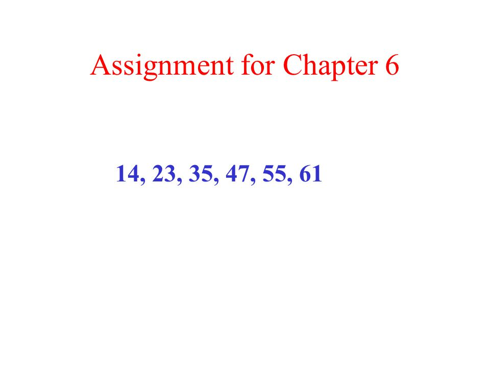 Assignment for Chapter 6 14, 23, 35, 47, 55, 61