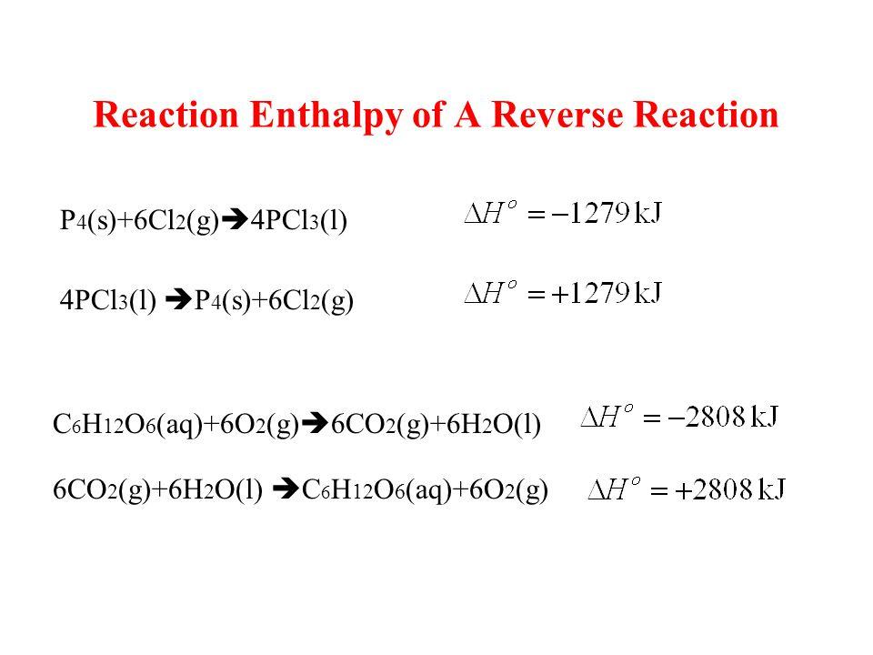P 4 (s)+6Cl 2 (g)  4PCl 3 (l) 4PCl 3 (l)  P 4 (s)+6Cl 2 (g) C 6 H 12 O 6 (aq)+6O 2 (g)  6CO 2 (g)+6H 2 O(l) 6CO 2 (g)+6H 2 O(l)  C 6 H 12 O 6 (aq)