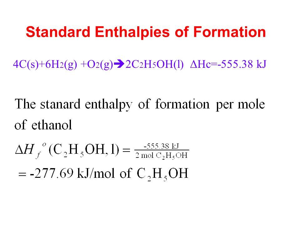 Standard Enthalpies of Formation 4C(s)+6H 2 (g) +O 2 (g)  2C 2 H 5 OH(l) ΔHc=-555.38 kJ