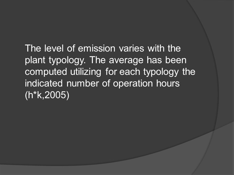 The level of emission varies with the plant typology.