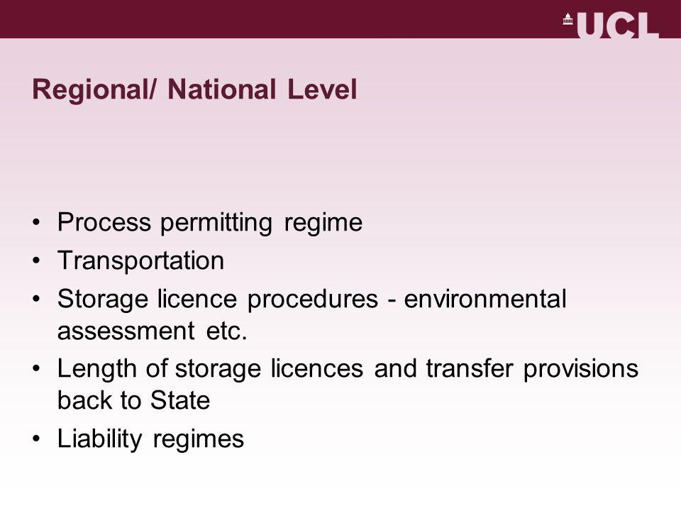 Regional/ National Level Process permitting regime Transportation Storage licence procedures - environmental assessment etc.
