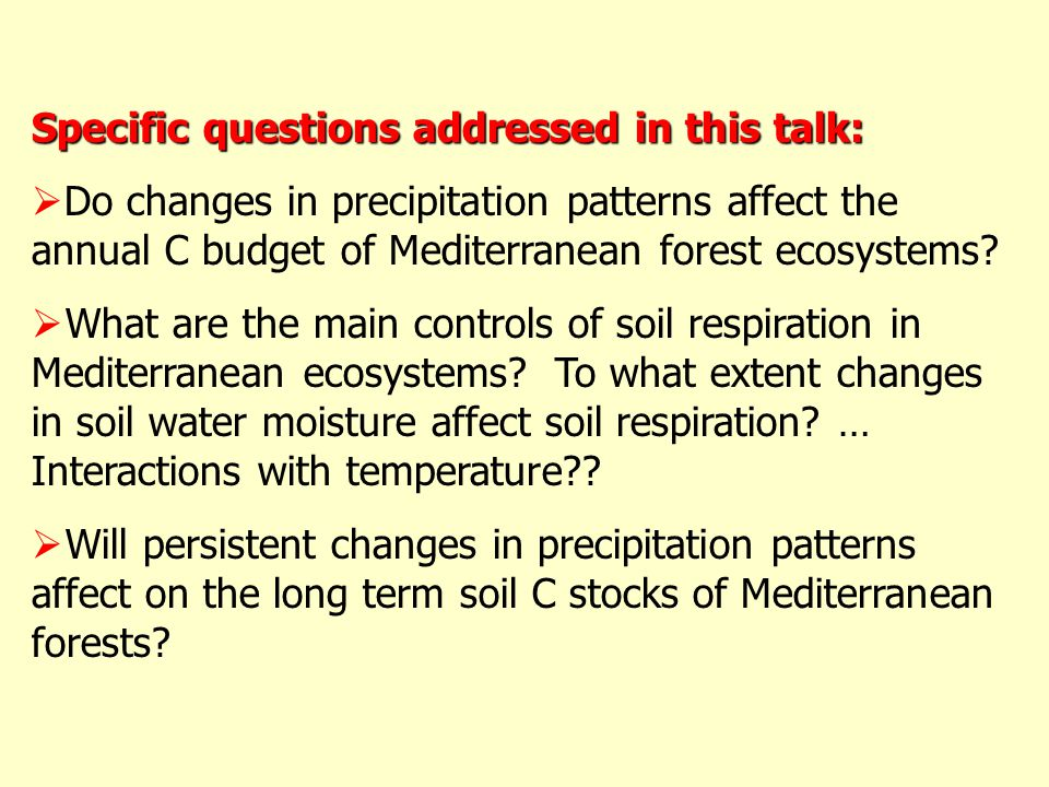 Specific questions addressed in this talk:  Do changes in precipitation patterns affect the annual C budget of Mediterranean forest ecosystems.