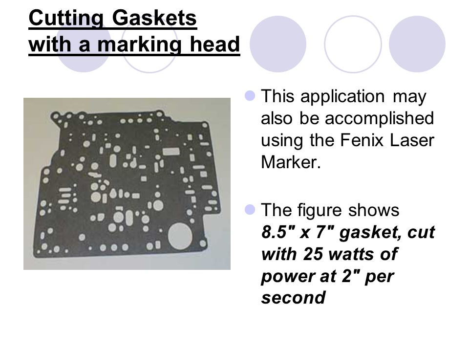 Cutting Gaskets with a marking head This application may also be accomplished using the Fenix Laser Marker.