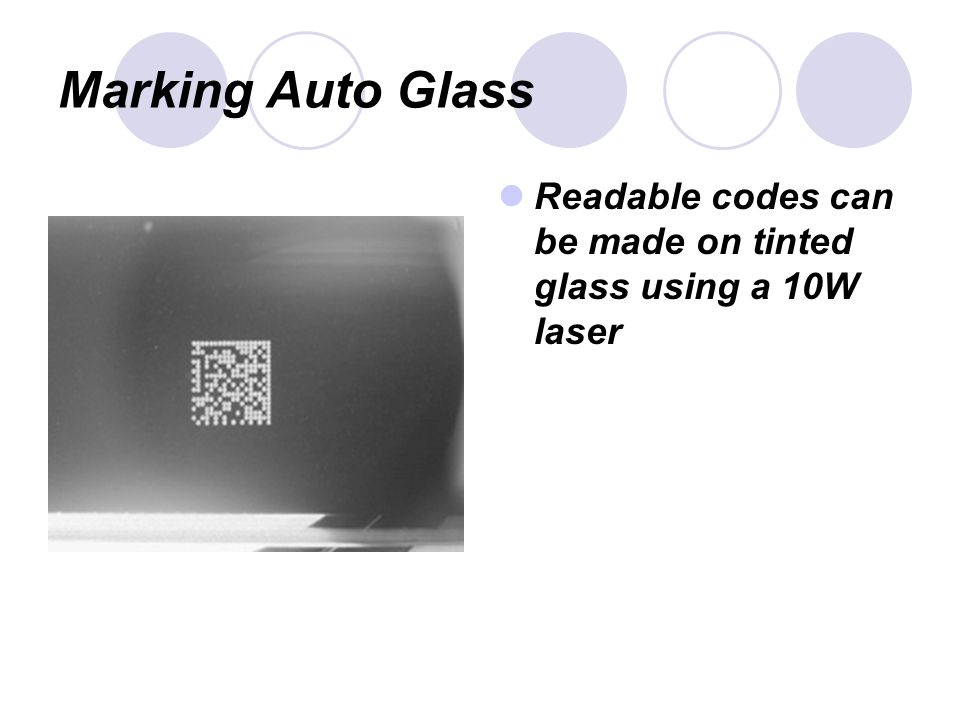 Marking Auto Glass Readable codes can be made on tinted glass using a 10W laser