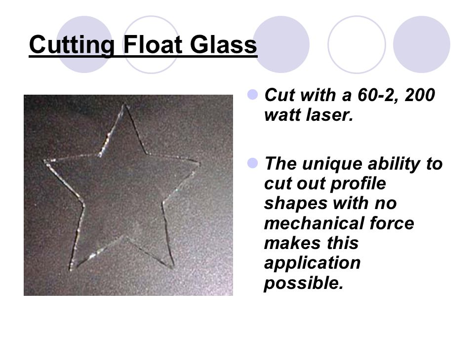 Cutting Float Glass Cut with a 60-2, 200 watt laser.