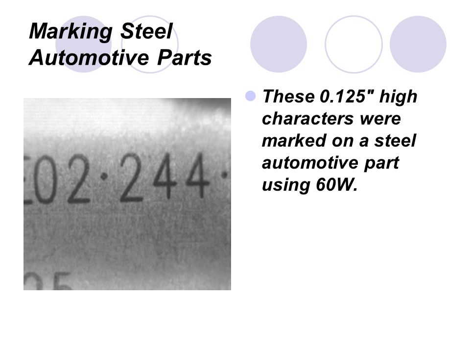 Marking Steel Automotive Parts These 0.125 high characters were marked on a steel automotive part using 60W.