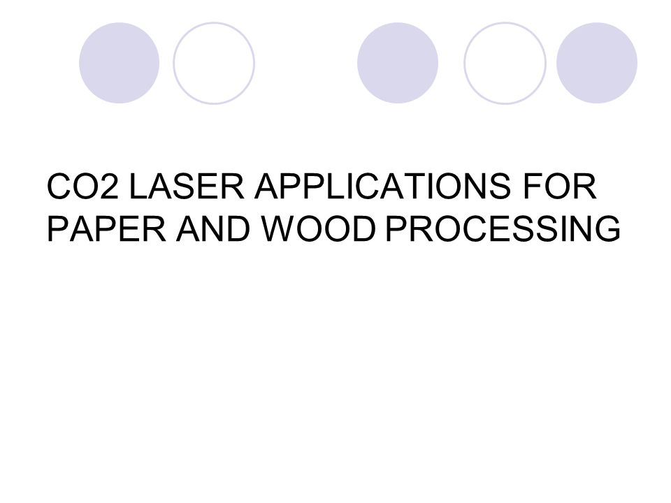 CO2 LASER APPLICATIONS FOR PAPER AND WOOD PROCESSING