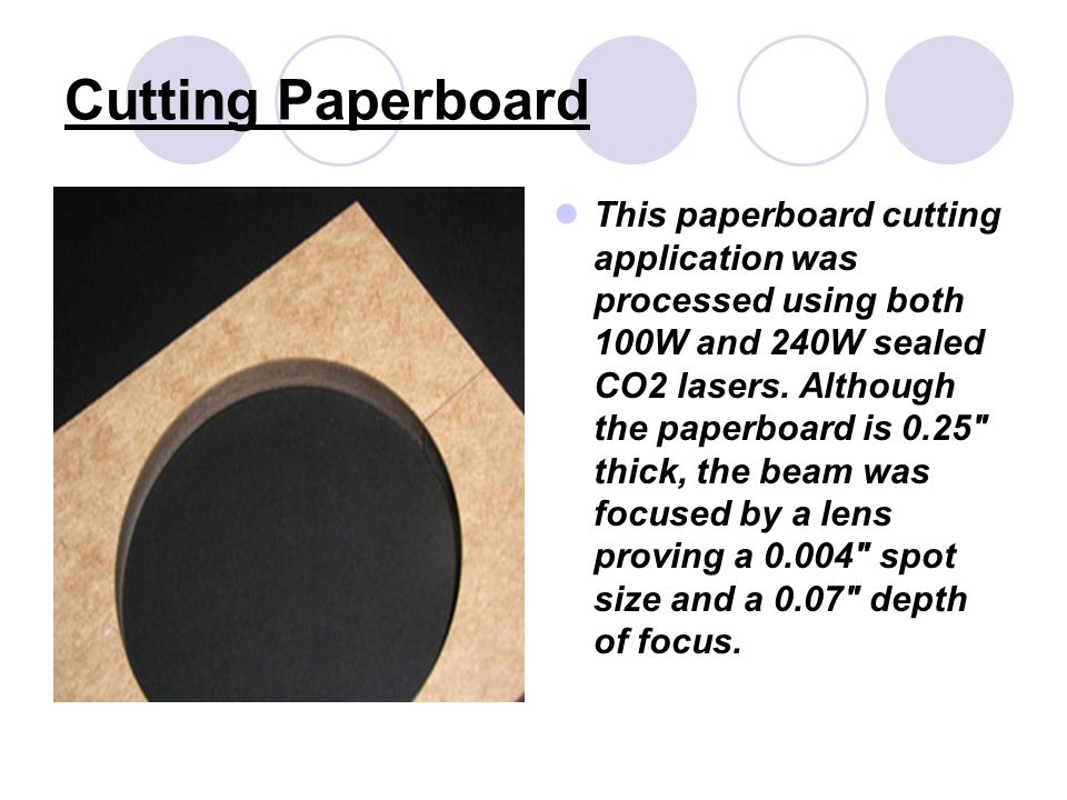 Cutting Paperboard This paperboard cutting application was processed using both 100W and 240W sealed CO2 lasers.
