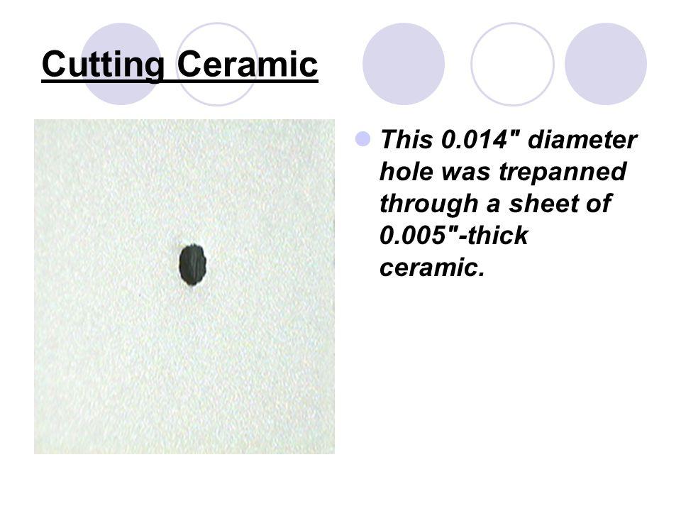 Cutting ceramic 0.025 thick ceramic, cut with a Synrad 200 watt laser, at 15ipm