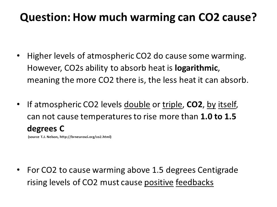 Question: How much warming can CO2 cause. Higher levels of atmospheric CO2 do cause some warming.