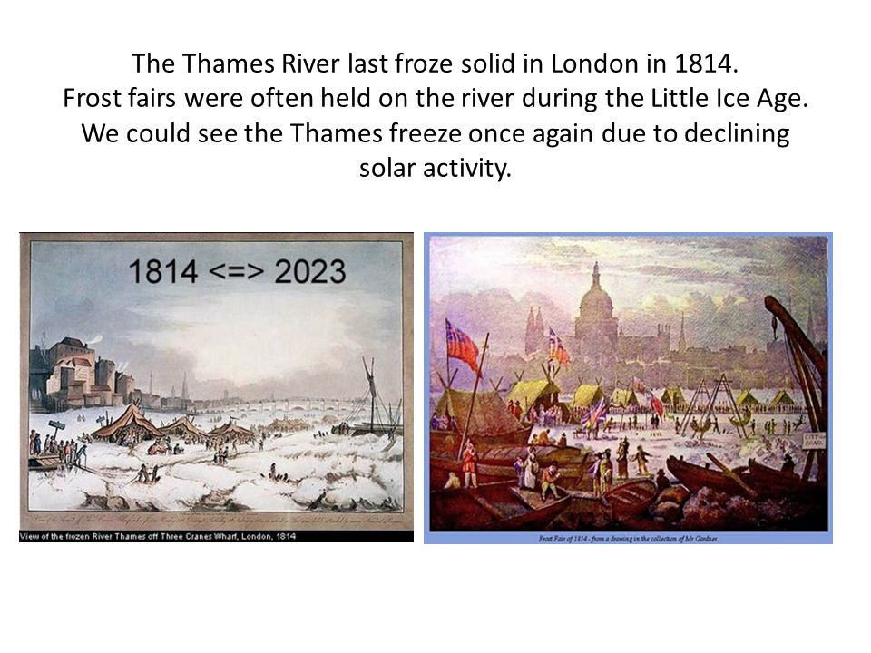 The Thames River last froze solid in London in 1814.