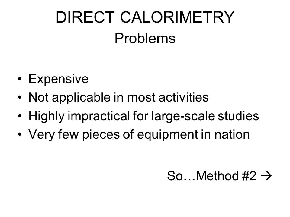 Method #2 INDIRECT CALORIMETRY Complete Combustion of Food IS Achieved at the Expense of O 2 Molecules.