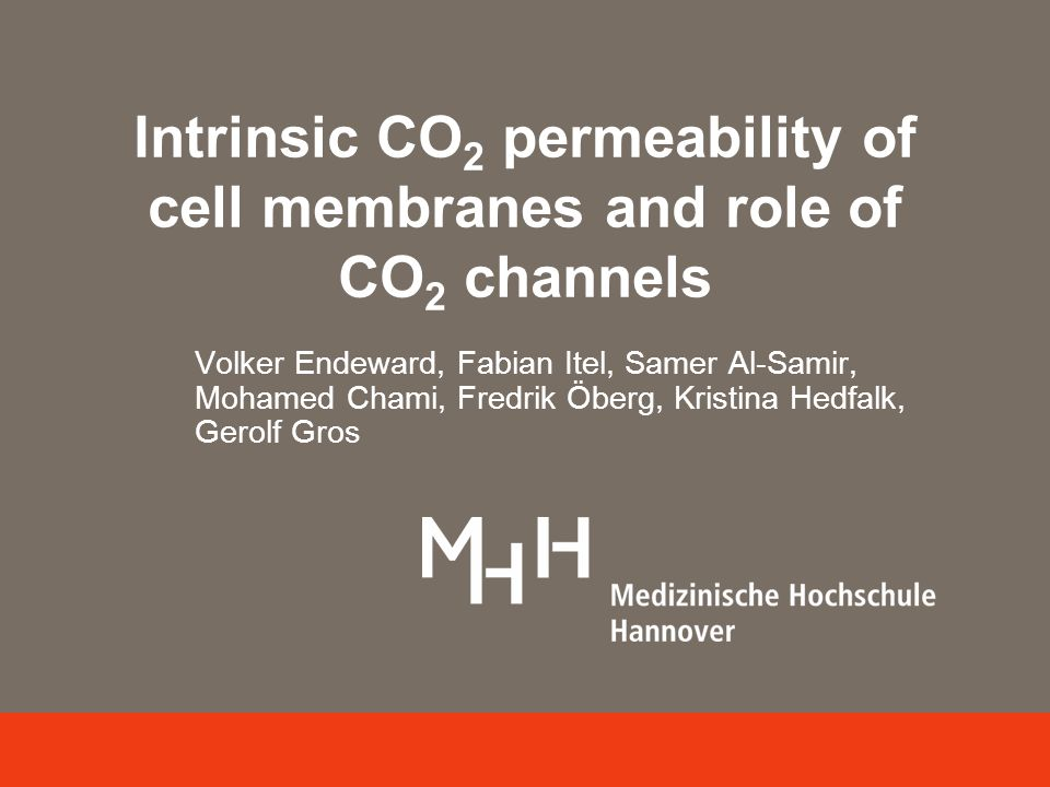 Volker Endeward, Fabian Itel, Samer Al-Samir, Mohamed Chami, Fredrik Öberg, Kristina Hedfalk, Gerolf Gros Intrinsic CO 2 permeability of cell membranes and role of CO 2 channels