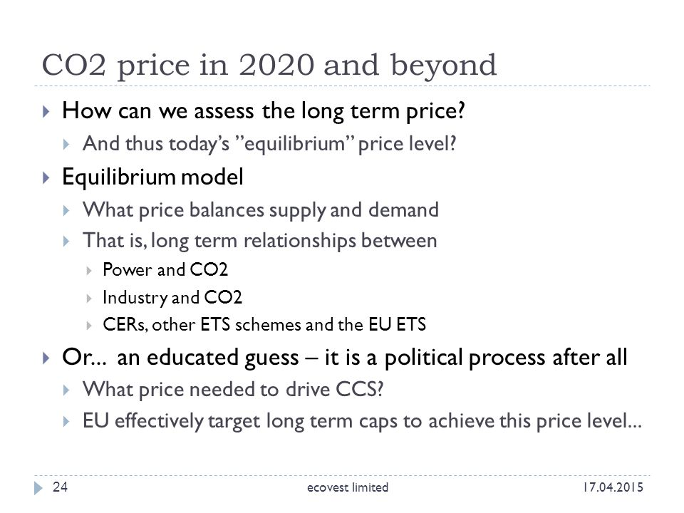 "CO2 price in 2020 and beyond 24  How can we assess the long term price?  And thus today's ""equilibrium"" price level?  Equilibrium model  What pric"