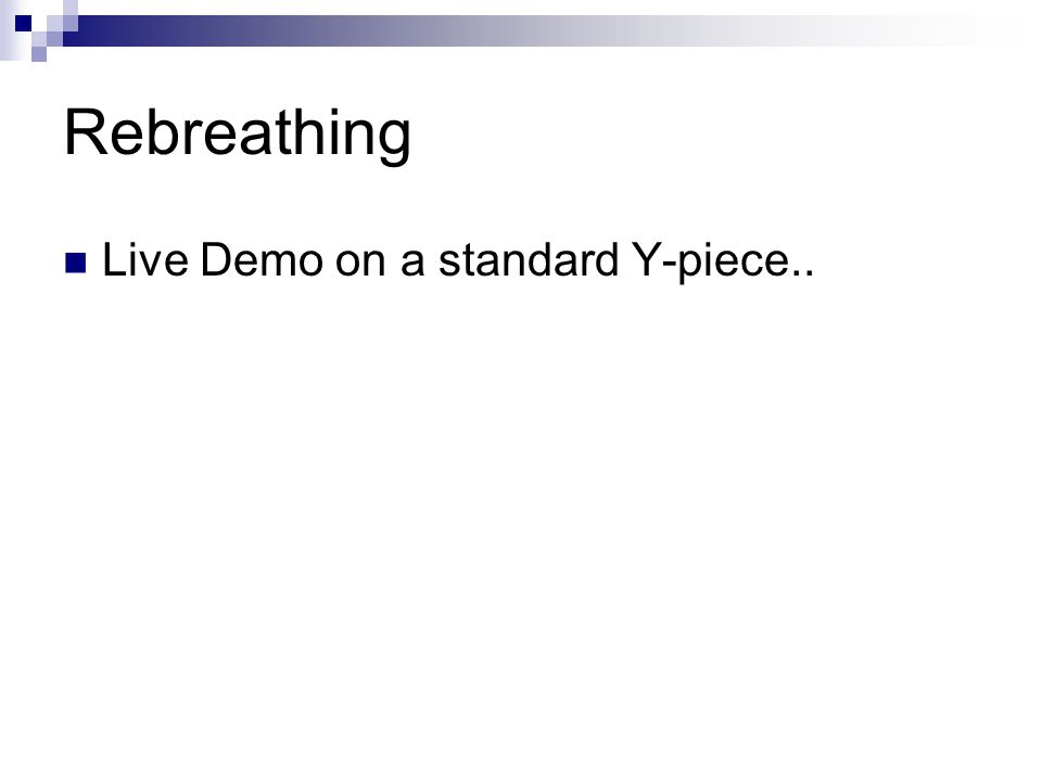 Rebreathing Live Demo on a standard Y-piece..