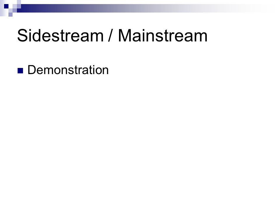 Sidestream / Mainstream Demonstration
