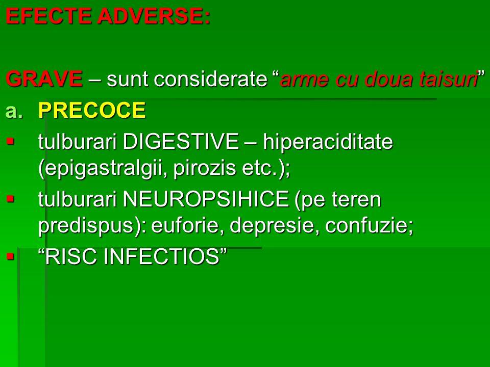 """EFECTE ADVERSE: GRAVE – sunt considerate """"arme cu doua taisuri"""" a.PRECOCE  tulburari DIGESTIVE – hiperaciditate (epigastralgii, pirozis etc.);  tulb"""