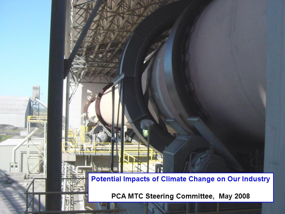 Potential Impacts of Climate Change on Our Industry PCA MTC Steering Committee, May 2008