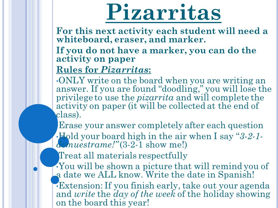 Pizarritas For this next activity each student will need a whiteboard, eraser, and marker.