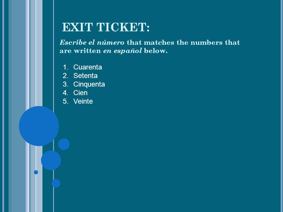 EXIT TICKET: Escribe el número that matches the numbers that are written en español below.