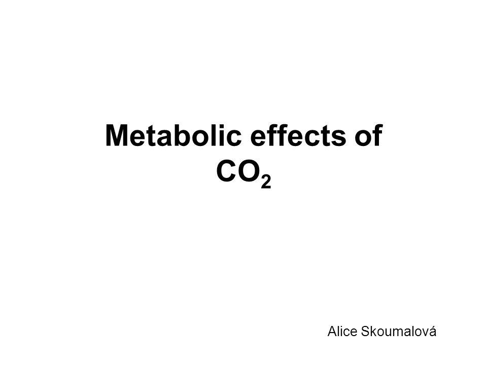 Metabolic effects of CO 2 Alice Skoumalová