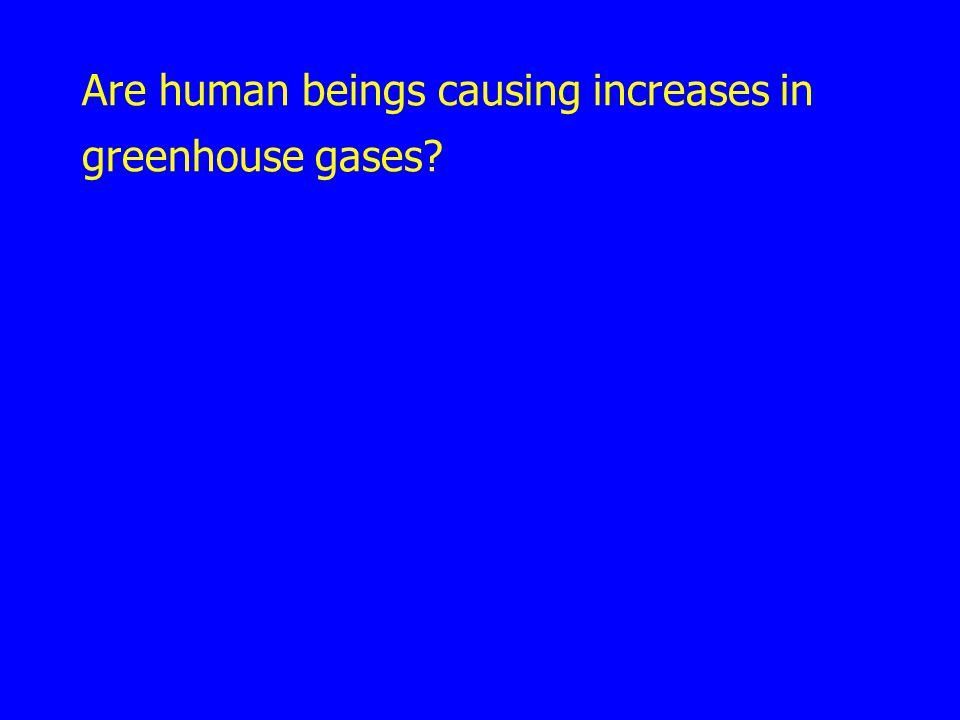 Are human beings causing increases in greenhouse gases