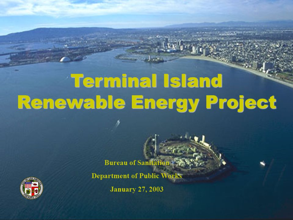 TTI Regulatory and Permitting Issues For Geologic Sequestration of CO2 Terminal Island Renewable Energy Project Bureau of Sanitation Department of Public Works January 27, 2003