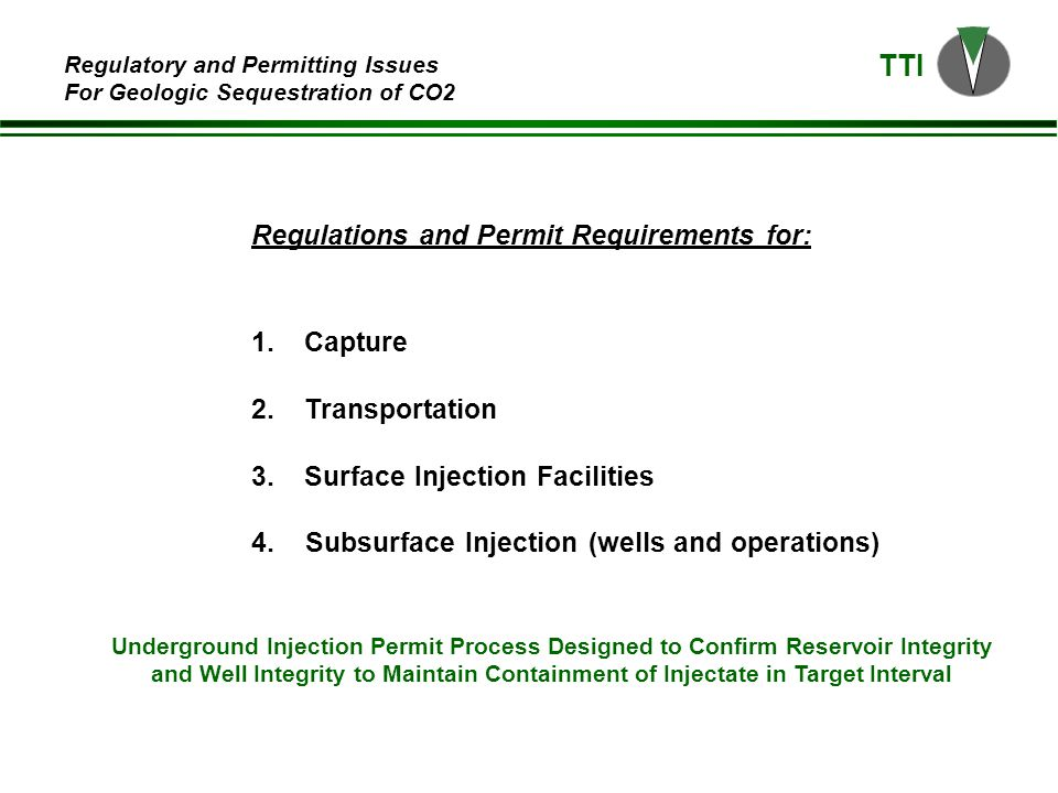 TTI Regulatory and Permitting Issues For Geologic Sequestration of CO2 Regulations and Permit Requirements for: 1.Capture 2.Transportation 3.Surface Injection Facilities 4.
