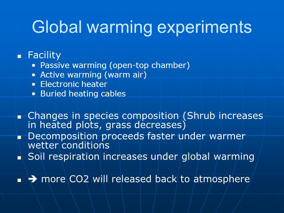 Global warming experiments Facility Passive warming (open-top chamber) Active warming (warm air) Electronic heater Buried heating cables Changes in sp