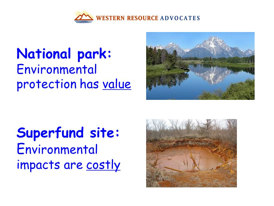 National park: Environmental protection has value Superfund site: E nvironmental impacts are costly