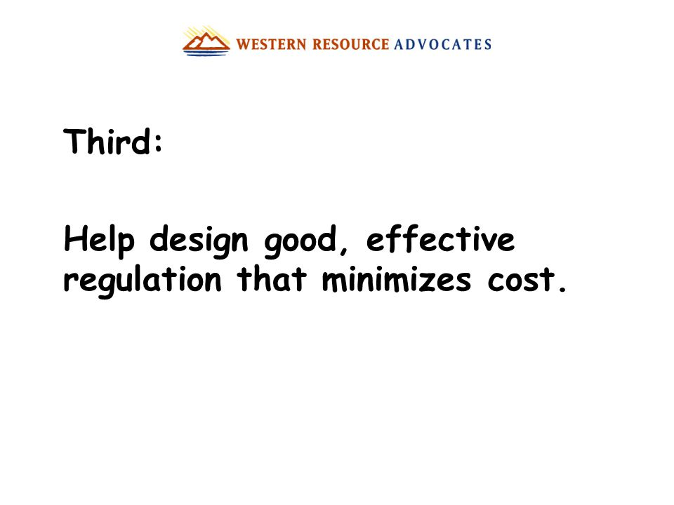Third: Help design good, effective regulation that minimizes cost.