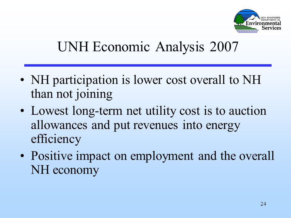 24 UNH Economic Analysis 2007 NH participation is lower cost overall to NH than not joining Lowest long-term net utility cost is to auction allowances and put revenues into energy efficiency Positive impact on employment and the overall NH economy
