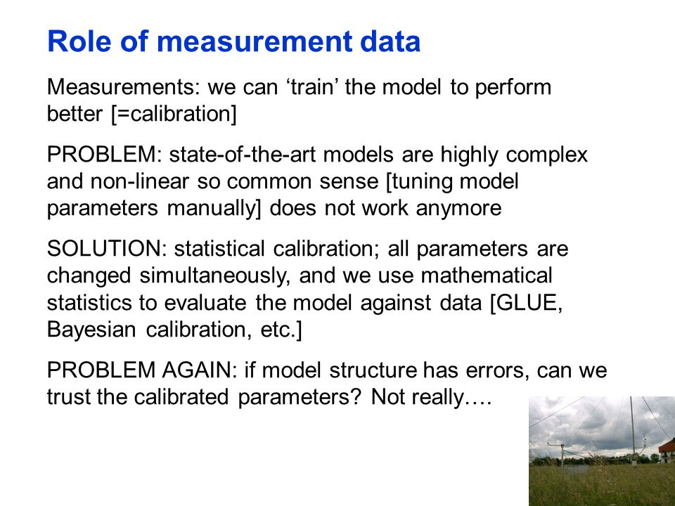 Role of measurement data Measurements: we can 'train' the model to perform better [=calibration] PROBLEM: state-of-the-art models are highly complex a