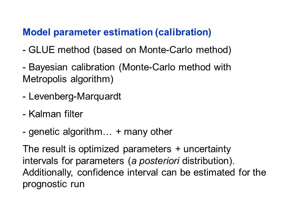 Model parameter estimation (calibration) - GLUE method (based on Monte-Carlo method) - Bayesian calibration (Monte-Carlo method with Metropolis algori