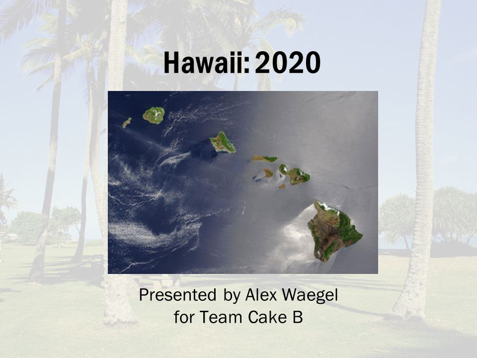 Hawaii: 2020 Presented by Alex Waegel for Team Cake B
