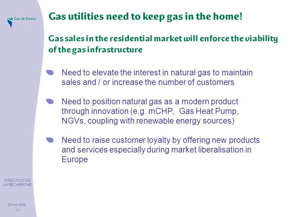 DIRECTION DE LA RECHERCHE 29 mai 2008 - 3 - Gas utilities need to keep gas in the home.