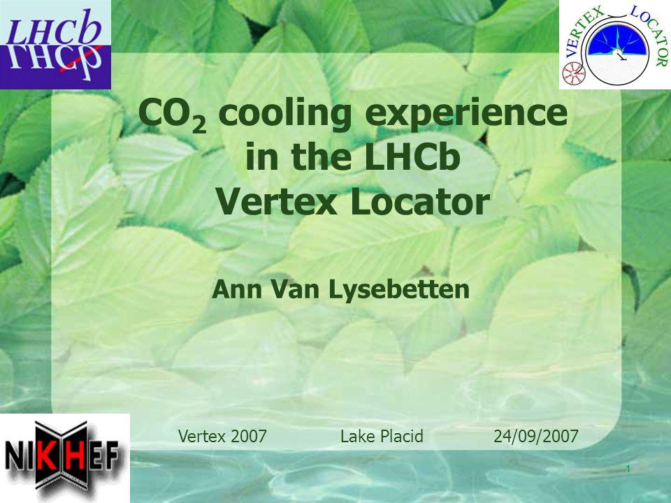 1 Ann Van Lysebetten CO 2 cooling experience in the LHCb Vertex Locator Vertex 2007 Lake Placid 24/09/2007