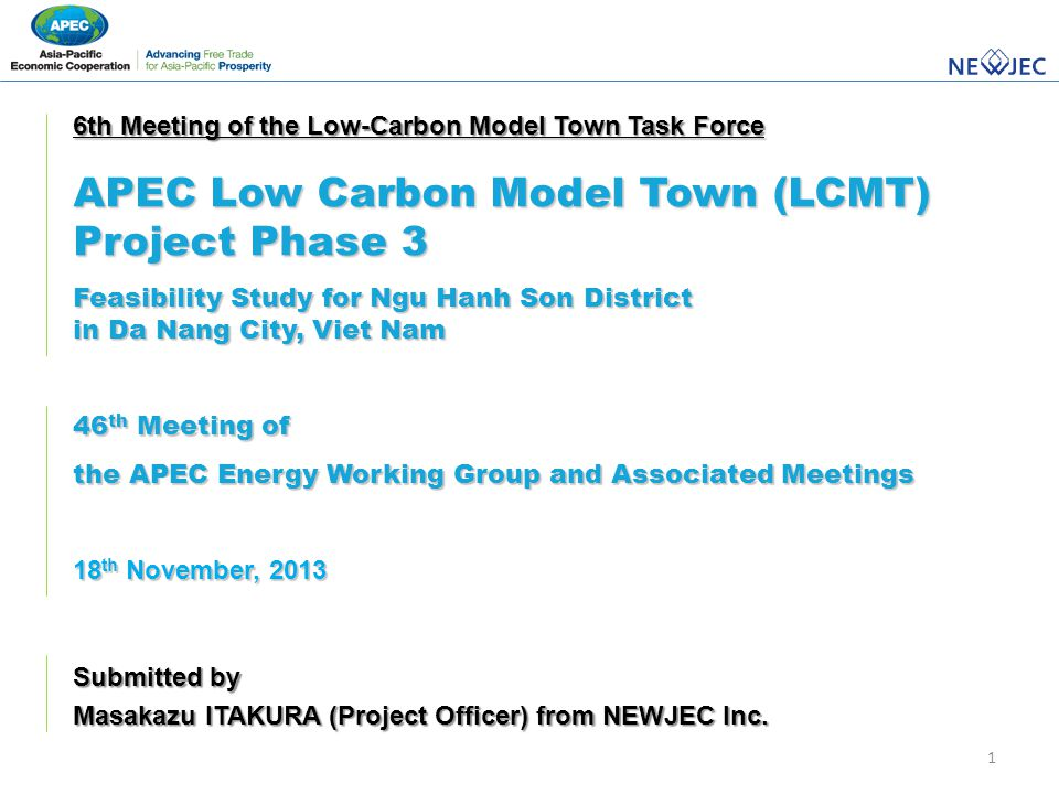 1 Submitted by Masakazu ITAKURA (Project Officer) from NEWJEC Inc. 6th Meeting of the Low-Carbon Model Town Task Force APEC Low Carbon Model Town (LCM