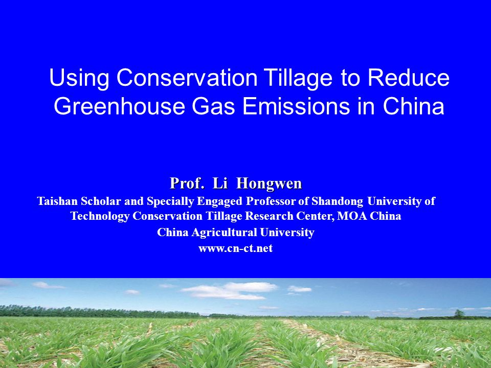 Using Conservation Tillage to Reduce Greenhouse Gas Emissions in China Prof.