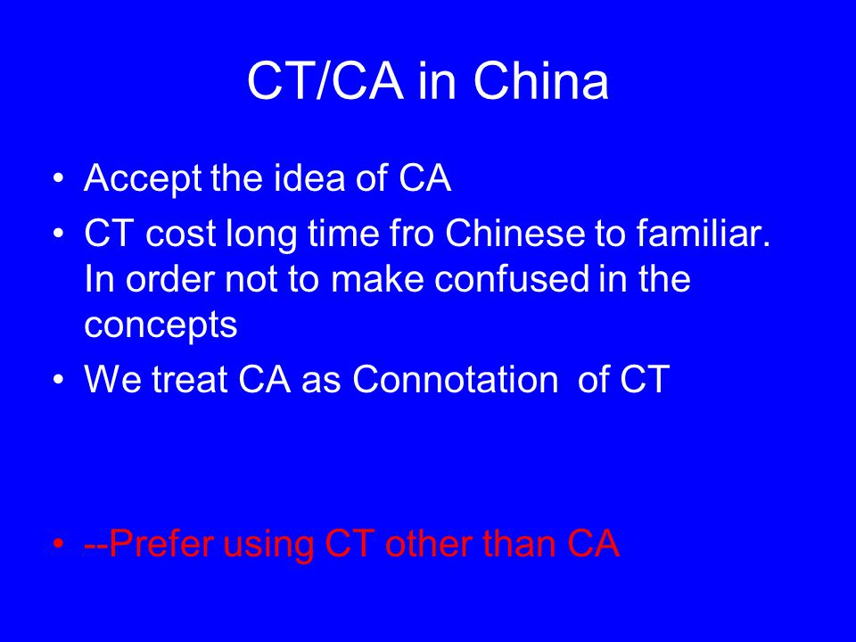 CT/CA in China Accept the idea of CA CT cost long time fro Chinese to familiar.