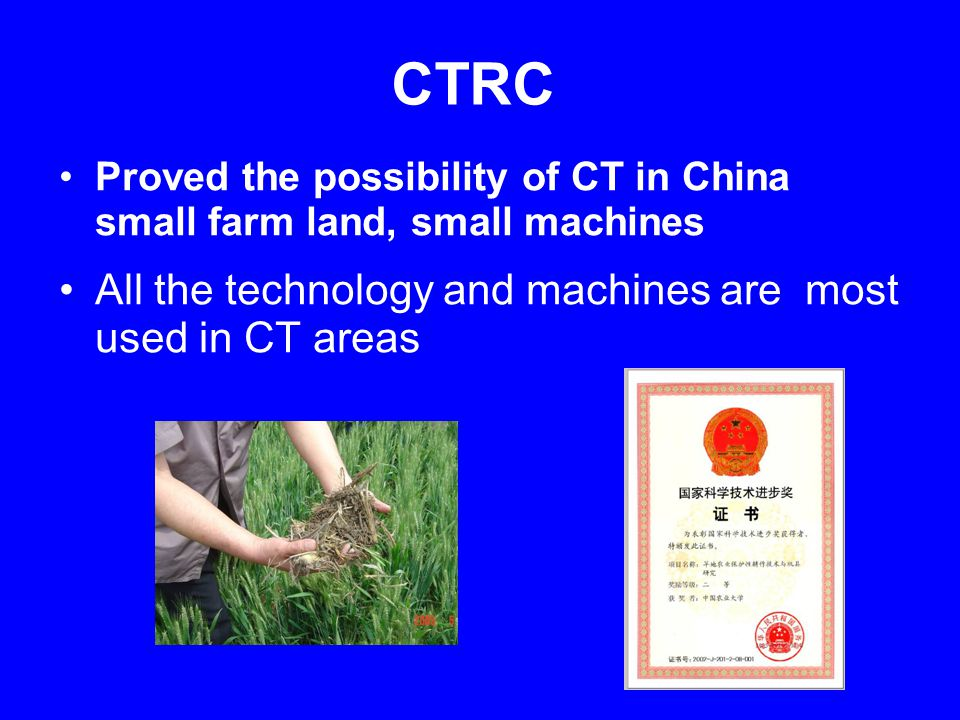 Proved the possibility of CT in China small farm land, small machines All the technology and machines are most used in CT areas CTRC