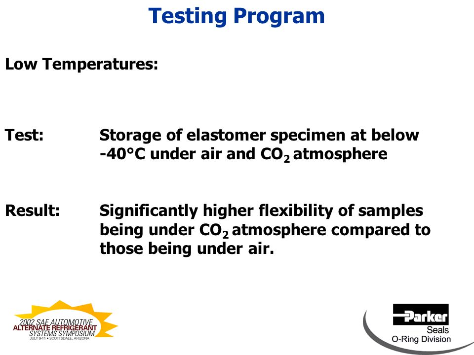 Low Temperatures: Test: Storage of elastomer specimen at below -40°C under air and CO 2 atmosphere Result: Significantly higher flexibility of samples being under CO 2 atmosphere compared to those being under air.